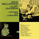 DICK WELLSTOOD Dick Wellstood / Cliff Jackson ‎: Uptown And Lowdown album cover