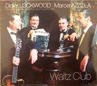 DIDIER LOCKWOOD Didier Lockwood, Marcel Azzola & Martin Taylor : Waltz Club album cover