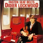 DIDIER LOCKWOOD Fasten Seat Belts album cover