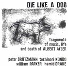 DIE LIKE A DOG QUARTET Fragments Of Music, Life And Death Of Albert Ayler album cover