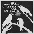 DIE LIKE A DOG QUARTET Little Birds Have Fast Hearts No. 2 album cover