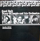 DIZZY GILLESPIE Dizzy Gillespie And His Orchestra : Good Bait album cover