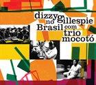 DIZZY GILLESPIE Dizzy Gillespie & Trio Mocotó : Dizzy Gillespie No Brasil Com Trio Mocotó album cover