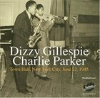 DIZZY GILLESPIE — Dizzy Gillespie - Charlie Parker ‎: Town Hall, New York City, June 22, 1945 album cover