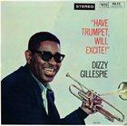 DIZZY GILLESPIE Have Trumpet, Will Excite! (aka L'Excitante Trompette De Dizzy Gillespie) album cover