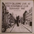 DIZZY GILLESPIE Live At The Downbeat Club Summer 1947 album cover