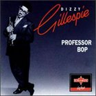 DIZZY GILLESPIE Professor Bop album cover