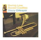 DIZZY GILLESPIE Swing Low, Sweet Cadillac album cover