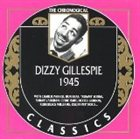 DIZZY GILLESPIE The Chronological Classics: Dizzy Gillespie 1945 album cover