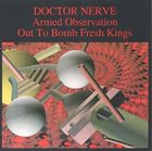 DOCTOR NERVE Armed Observation; Out to Bomb Fresh Kings album cover