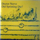 DOCTOR NERVE Did Sprinting Die? album cover