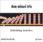 DOM MINASI Dom Minasi Trio : Finishing Touches album cover
