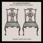 DOMINIC LASH Dominic Lash / Chris Cundy : Two Plump Daughters album cover