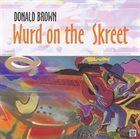 DONALD BROWN Wurd on the Skreet album cover