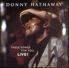 DONNY HATHAWAY These Songs for You, Live album cover