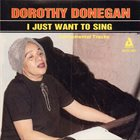 DOROTHY DONEGAN I Just Want To Sing album cover