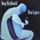 DOUG MACDONALD Blue Capers album cover