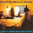 DOUG MACLEOD Ain't The Blues Evil album cover