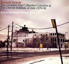 DOUGLAS EWART Beneath Detroit : the Creative Arts Collective Concerts at the Detroit Institute of Arts 1979-92 - Ewart/Barenfield/Tabbal Trio album cover