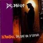 DR. JOHN N'Awlinz: Dis Dat Or D'Udda album cover