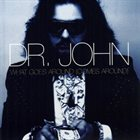 DR. JOHN What Goes Around Comes Around album cover