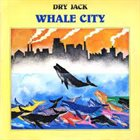 DRY JACK Whale City album cover