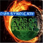 DUB SYNDICATE Fear Of A Green Planet Album Cover