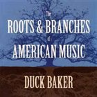 DUCK BAKER The Roots & Branches Of American Music album cover