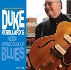 DUKE ROBILLARD World Full of Blues album cover