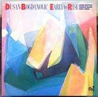 DUŠAN BOGDANOVIĆ Dusan Bogdanovic with James Newton / Charlie Haden / Tony Jones : Early To Rise album cover