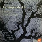 DUSKO GOYKOVICH As Simple As It Is: Live At The Domicile Munich album cover