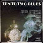 DUSKO GOYKOVICH Ten To Two Blues (aka After Hours) album cover