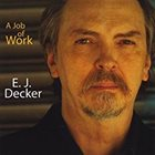 E. J. DECKER A Job of Work (Tales of the Great Recession) album cover