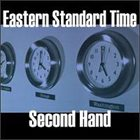 EASTERN STANDARD TIME Second Hand album cover