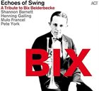 ECHOES OF SWING BIX - A Tribute to Bix Beiderbecke album cover