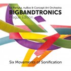 ED PARTYKA Ed Partyka, Nubox & Concept Art Orchestra : Bigbandtronics – Prague Edition/Six Movements of Sonification album cover