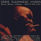 EDDIE 'CLEANHEAD' VINSON Blues, Boogie & Bebop - Meat's Too High album cover
