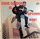EDDIE CONDON Eddie Condon Is Uptown Now! album cover