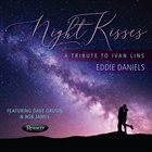 EDDIE DANIELS Night Kisses : A Tribute to Ivan Lins album cover