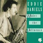EDDIE DANIELS Under the Influence album cover