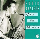 EDDIE DANIELS Under the Influence album cover