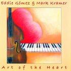EDDIE GOMEZ Eddie Gomez & Mark Kramer : Art of The Heart album cover