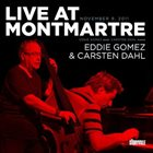 EDDIE GOMEZ Eddie Gomez & Carsten Dahl : Live at Montmartre album cover
