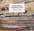 EDDIE GOMEZ Eddie Gomez & Cesarius Alvim : Forever album cover