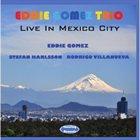 EDDIE GOMEZ Live In Mexico City album cover