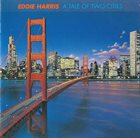 EDDIE HARRIS A Tale of Two Cities (Chicago and San Francisco) album cover