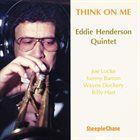 EDDIE HENDERSON Eddie Henderson Quintet ‎: Think On Me album cover