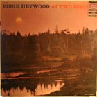 EDDIE HEYWOOD JR At Twilight (with Joe Bushkin) album cover