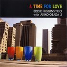 EDDIE HIGGINS A Time For Love: The Eddie Higgins Trio With Akiko Osada II album cover