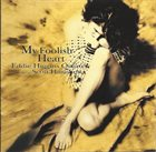 EDDIE HIGGINS Eddie Higgins Quartet Featuring Scott Hamilton : My Foolish Heart album cover